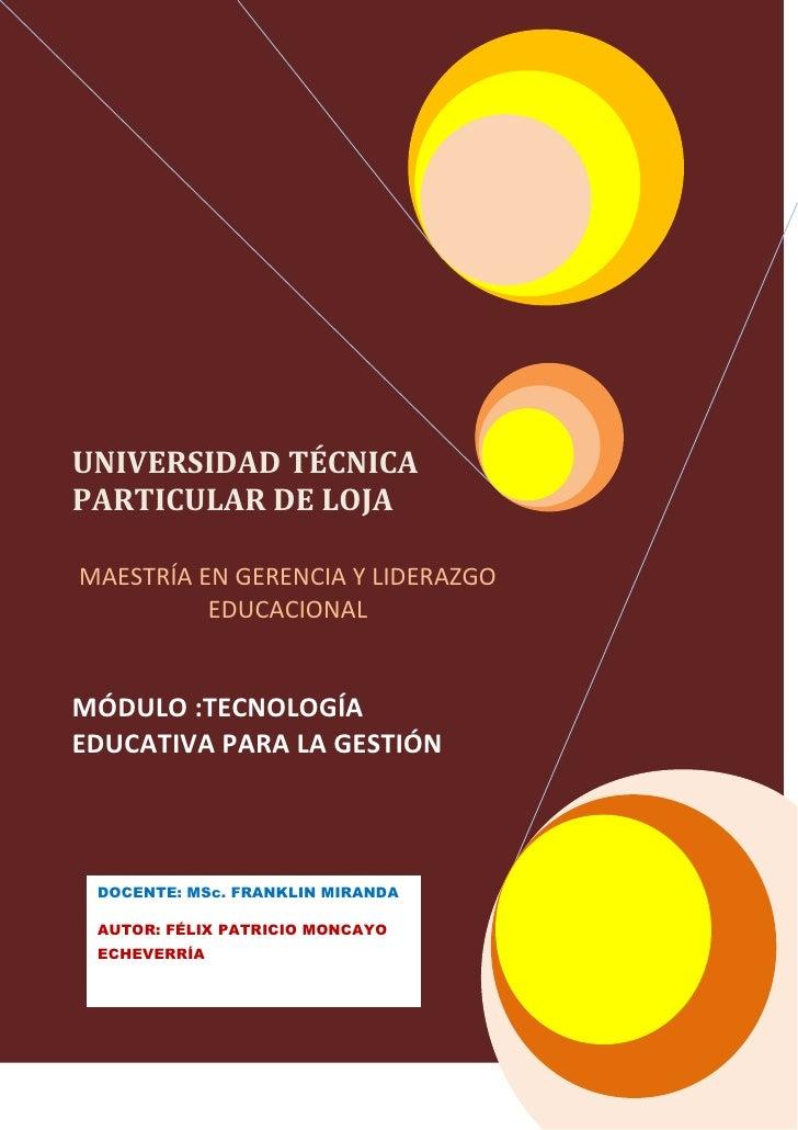 UNIVERSIDAD TÉCNICA  PARTICULAR DE LOJAMAESTRÍA EN GERENCIA Y LIDERAZGO EDUCACIONAL   MÓDULO :TECNOLOGÍA EDUCATIVA PARA LA...