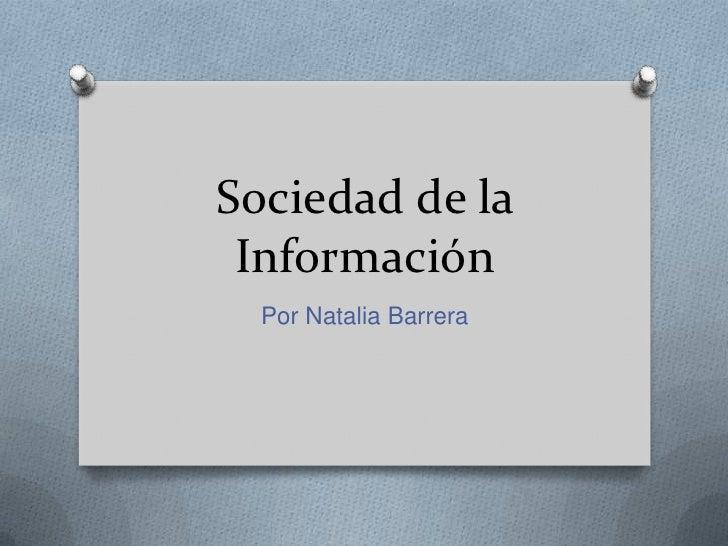 Sociedad de la Información<br />Por Natalia Barrera<br />
