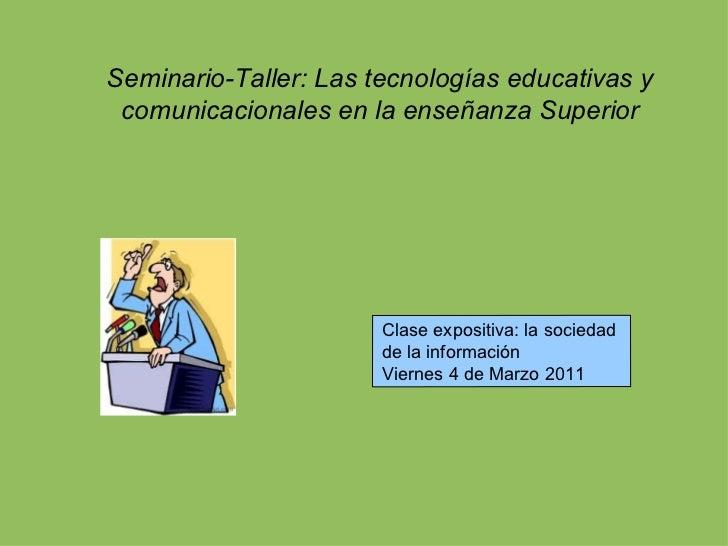Seminario-Taller: Las tecnologías educativas y comunicacionales en la enseñanza Superior Clase expositiva: la sociedad  de...