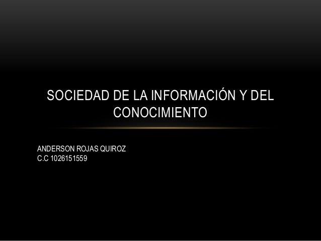SOCIEDAD DE LA INFORMACIÓN Y DEL           CONOCIMIENTOANDERSON ROJAS QUIROZC.C 1026151559