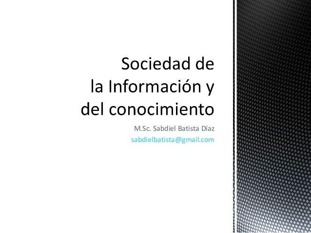 M.Sc. Sabdiel Batista Díaz sabdielbatista@gmail.com