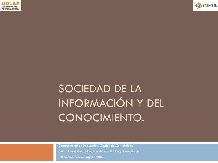 SOCIEDAD DE LA INFORMACIÓN Y DEL CONOCIMIENTO. Departamento de Instrucción y Gestión del Conocimiento. Centro Interactivo ...