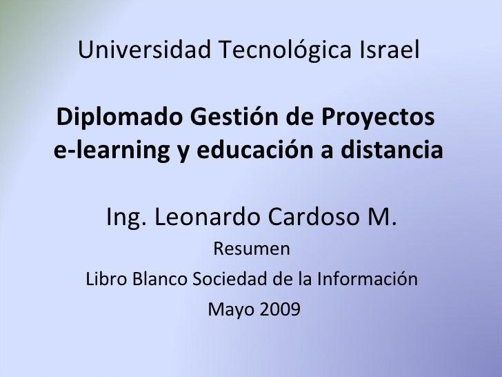 Universidad Tecnológica Israel Diplomado Gestión de Proyectos  e-learning y educación a distancia  Ing. Leonardo Cardoso M...