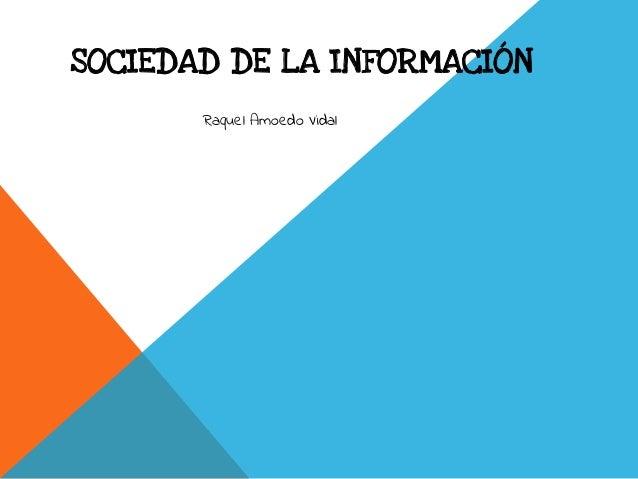 SOCIEDAD DE LA INFORMACIÓN Raquel Amoedo Vidal