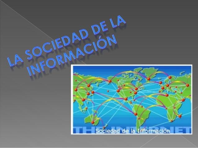  La sociedad de la información es aquella en la cual las tecnologías que facilitan la creación, distribución y manipulaci...