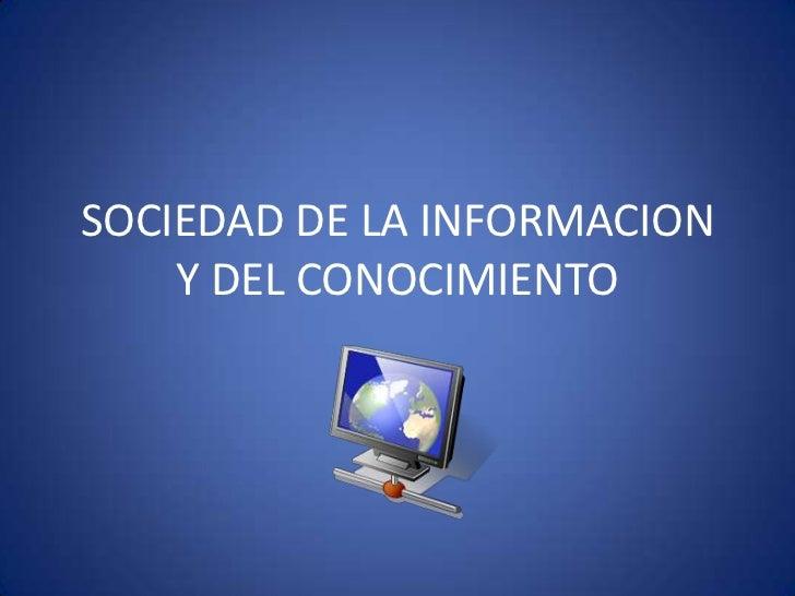 SOCIEDAD DE LA INFORMACION Y DEL CONOCIMIENTO<br />