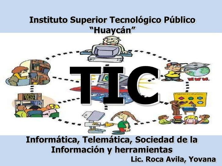 """Instituto Superior Tecnológico Público               """"Huaycán""""              TIC Informática, Telemática, Sociedad de la   ..."""