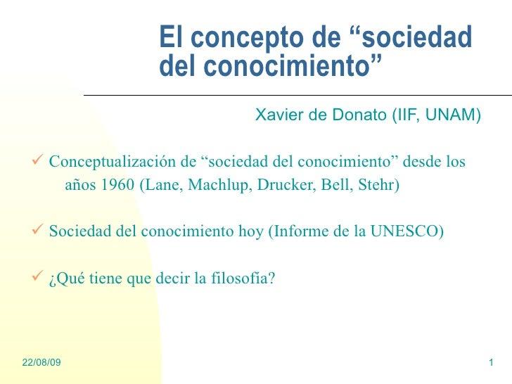"""El concepto de """"sociedad del conocimiento"""" <ul><li>Xavier de Donato  (IIF, UNAM) </li></ul><ul><li>Conceptualización de """"s..."""