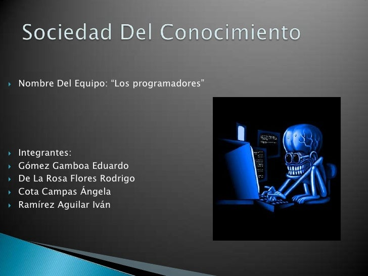 """Sociedad Del Conocimiento<br />Nombre Del Equipo: """"Los programadores""""<br />Integrantes: <br />Gómez Gamboa Eduardo<br />De..."""