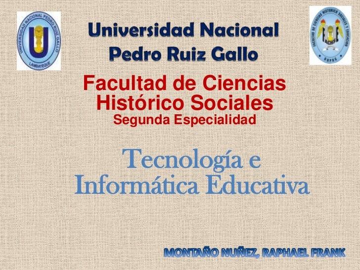 Universidad Nacional <br />Pedro Ruiz Gallo<br />Facultad de Ciencias Histórico Sociales<br />Segunda Especialidad<br />Te...