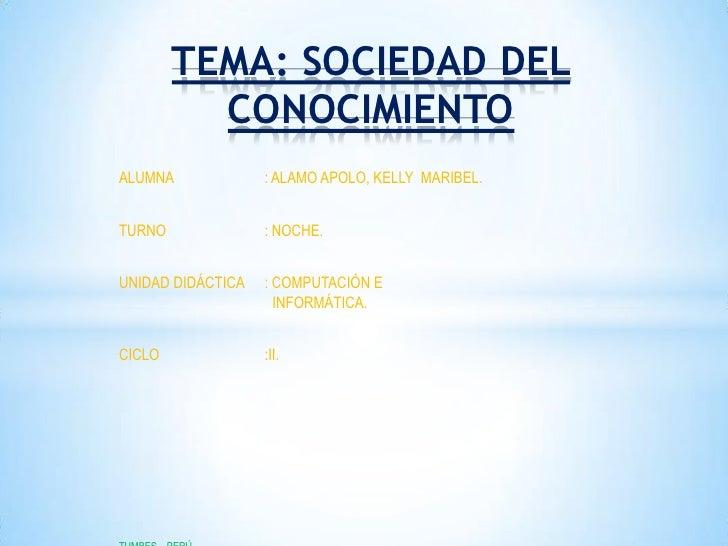 TEMA: SOCIEDAD DEL          CONOCIMIENTOALUMNA             : ALAMO APOLO, KELLY MARIBEL.TURNO              : NOCHE.UNIDAD ...