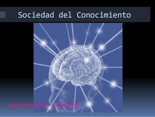 Sociedad del Conocimiento  Juan Carlos Patiño 2013150037