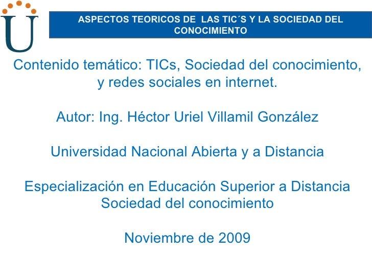 ASPECTOS TEORICOS DE  LAS TIC´S Y LA SOCIEDAD DEL CONOCIMIENTO Contenido temático: TICs, Sociedad del conocimiento, y rede...