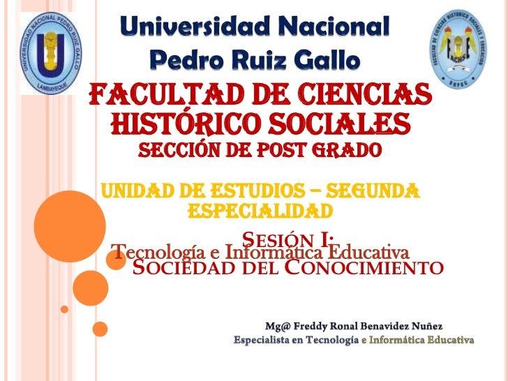 Universidad Nacional <br />Pedro Ruiz Gallo<br />Facultad de Ciencias Histórico Sociales<br />Sección de Post Grado<br />U...