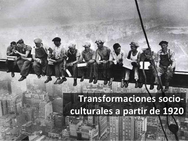 Transformaciones socio- culturales a partir de 1920