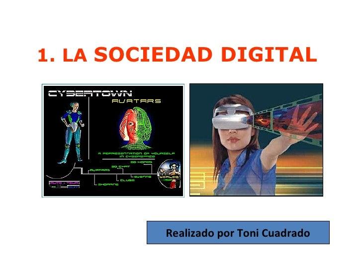 1. LA SOCIEDAD DIGITAL          Realizado por Toni Cuadrado