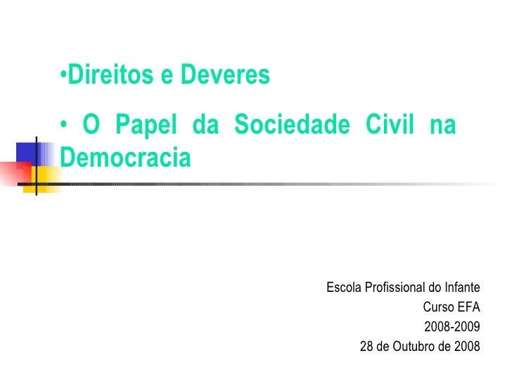 Escola Profissional do Infante Curso EFA 2008-2009 28 de Outubro de 2008 <ul><li>Direitos e Deveres </li></ul><ul><li>O Pa...