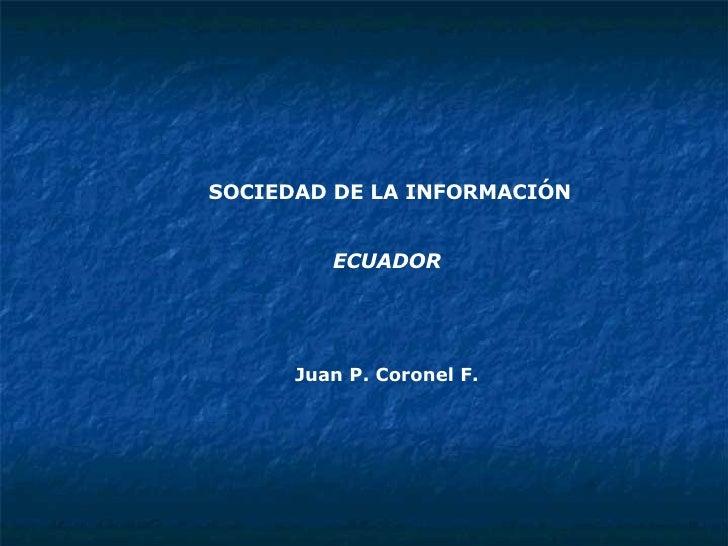 SOCIEDAD DE LA INFORMACIÓN ECUADOR Juan P. Coronel F.