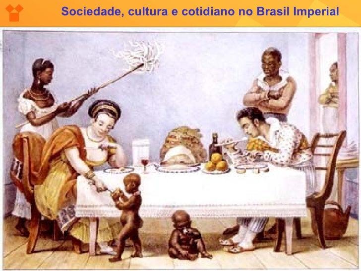 Sociedade, cultura e cotidiano no Brasil Imperial
