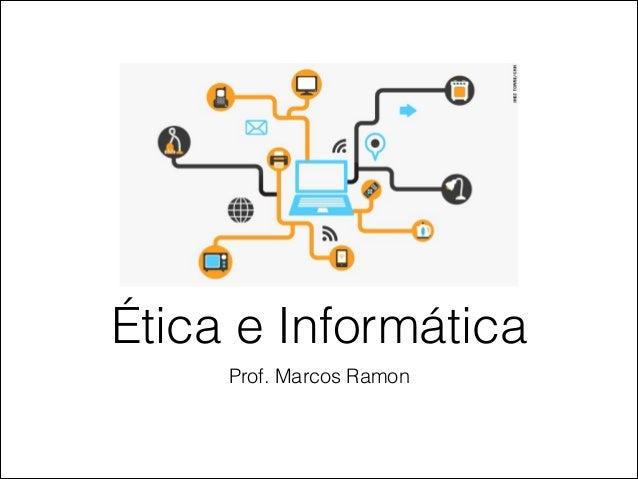 Prof. Marcos Ramon Ética e Informática