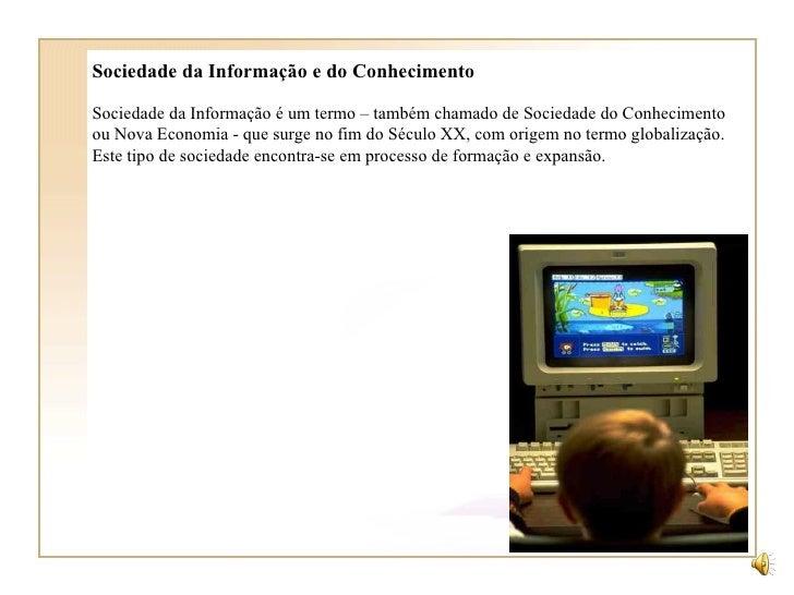 Sociedade da Informação e do Conhecimento Sociedade da Informação é um termo – também chamado de Sociedade do Conhecimento...
