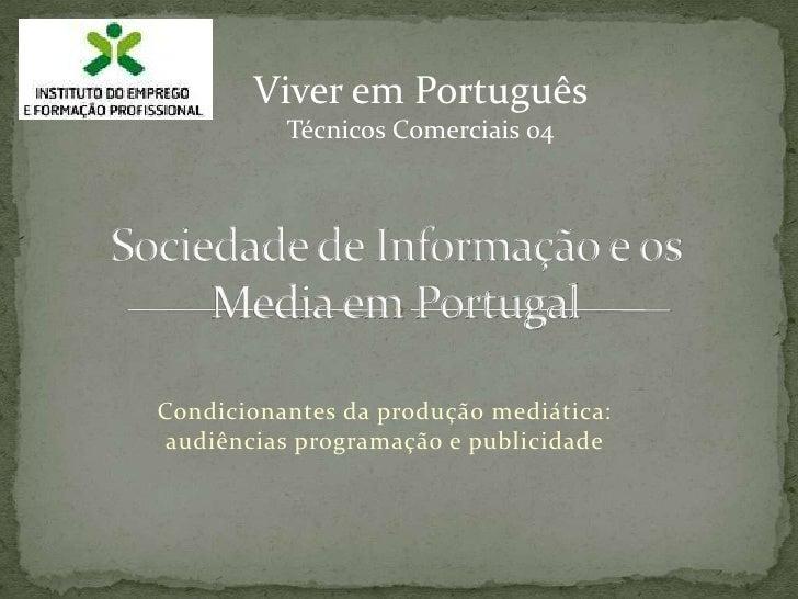 Viver em Português<br />Técnicos Comerciais 04<br />Sociedade de Informação e os Media em Portugal<br />Condicionantes da ...