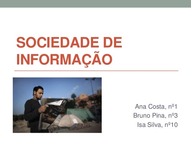 SOCIEDADE DEINFORMAÇÃO               Ana Costa, nº1               Bruno Pina, nº3                Isa Silva, nº10