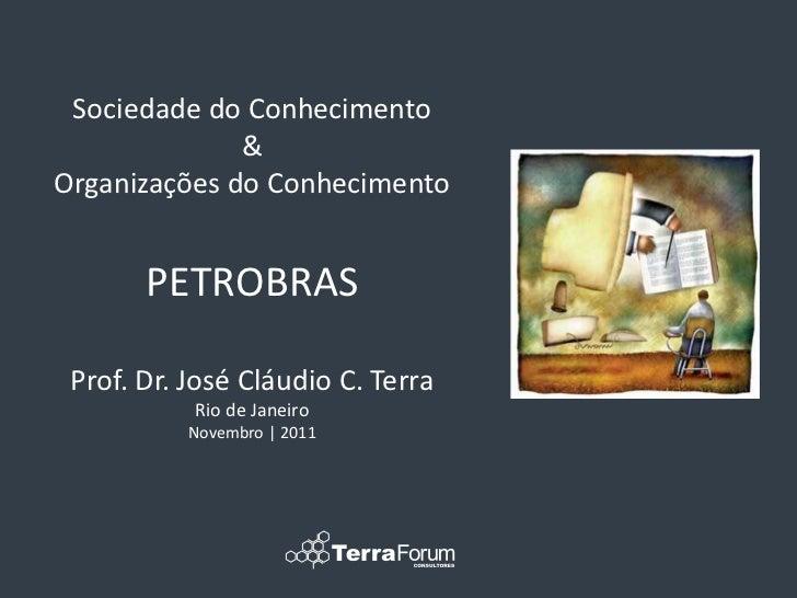 Sociedade do Conhecimento              &Organizações do Conhecimento       PETROBRAS Prof. Dr. José Cláudio C. Terra      ...