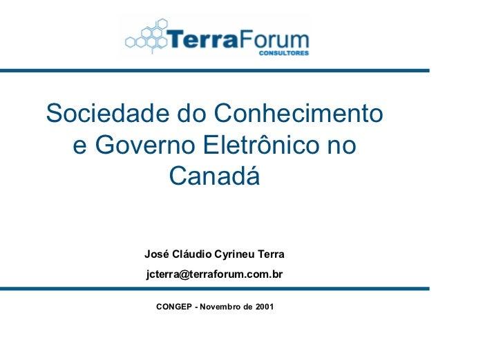 Sociedade do Conhecimento   e Governo Eletrônico no          Canadá         José Cláudio Cyrineu Terra        jcterra@terr...