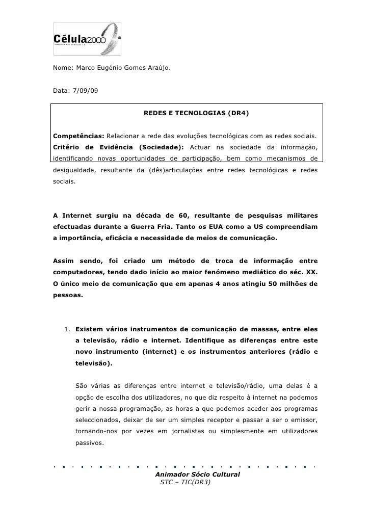 Nome: Marco Eugénio Gomes Araújo.<br />Data: 7/09/09<br />REDES E TECNOLOGIAS (DR4)<br />Competências: Relacionar a rede d...