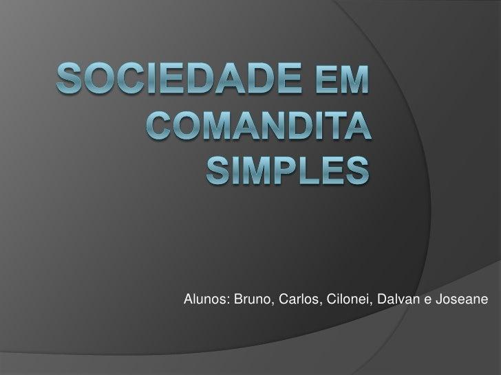 Alunos: Bruno, Carlos, Cilonei, Dalvan e Joseane