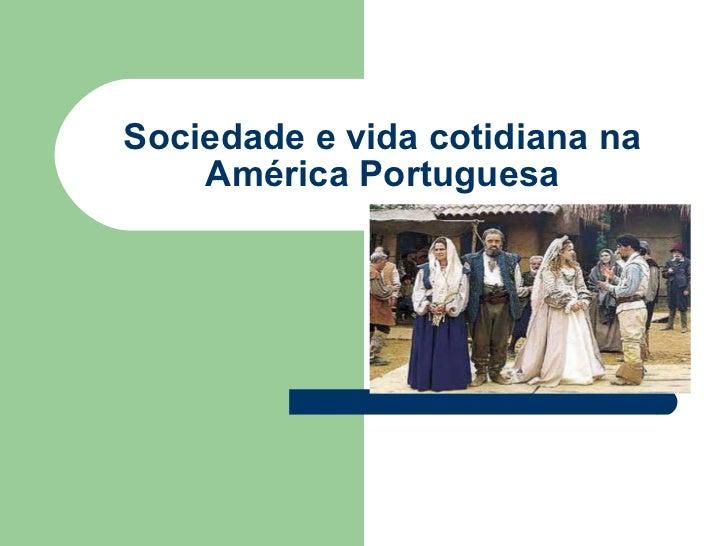 Sociedade e vida cotidiana na América Portuguesa