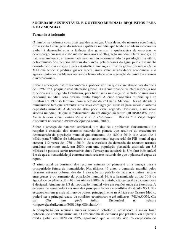 1SOCIEDADE SUSTENTÁVEL E GOVERNO MUNDIAL: REQUISITOS PARAA PAZ MUNDIALFernando AlcoforadoO mundo se defronta com duas gran...