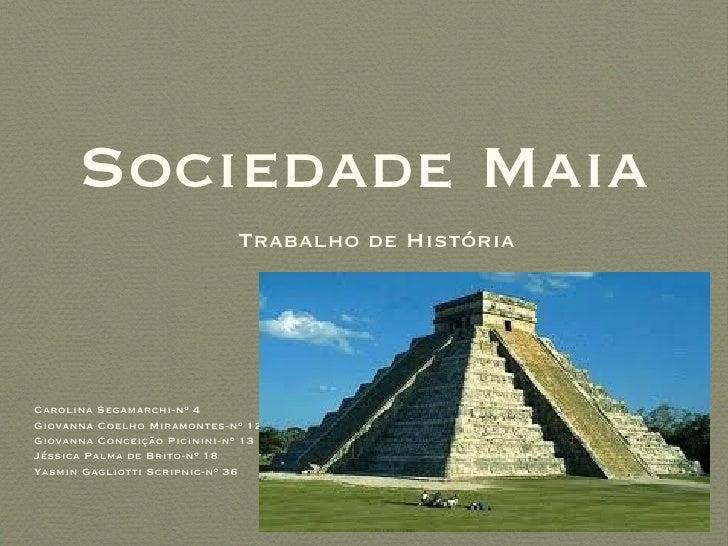 Sociedade Maia                             Trabalho de HistóriaCarolina Segamarchi-nº 4Giovanna Coelho Miramontes-nº 12Gio...