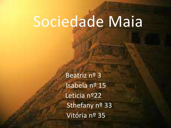 Sociedade Maia    Beatriz nº 3    Isabela nº 15    Leticia nº22    Sthefany nº 33    Vitória nº 35