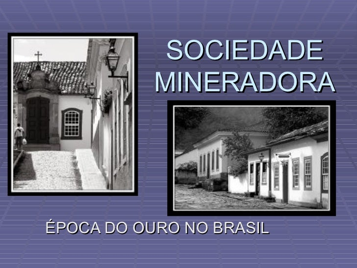 SOCIEDADE MINERADORA ÉPOCA DO OURO NO BRASIL