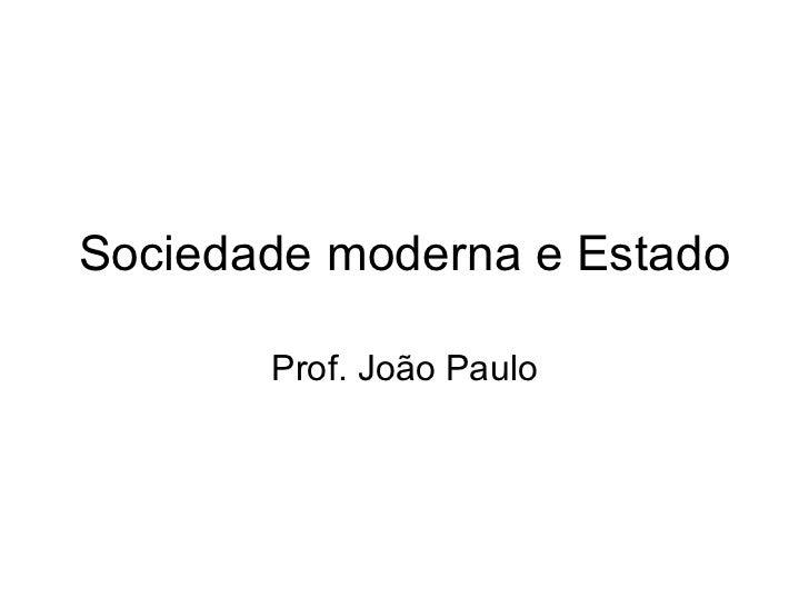Sociedade moderna e Estado Prof. João Paulo
