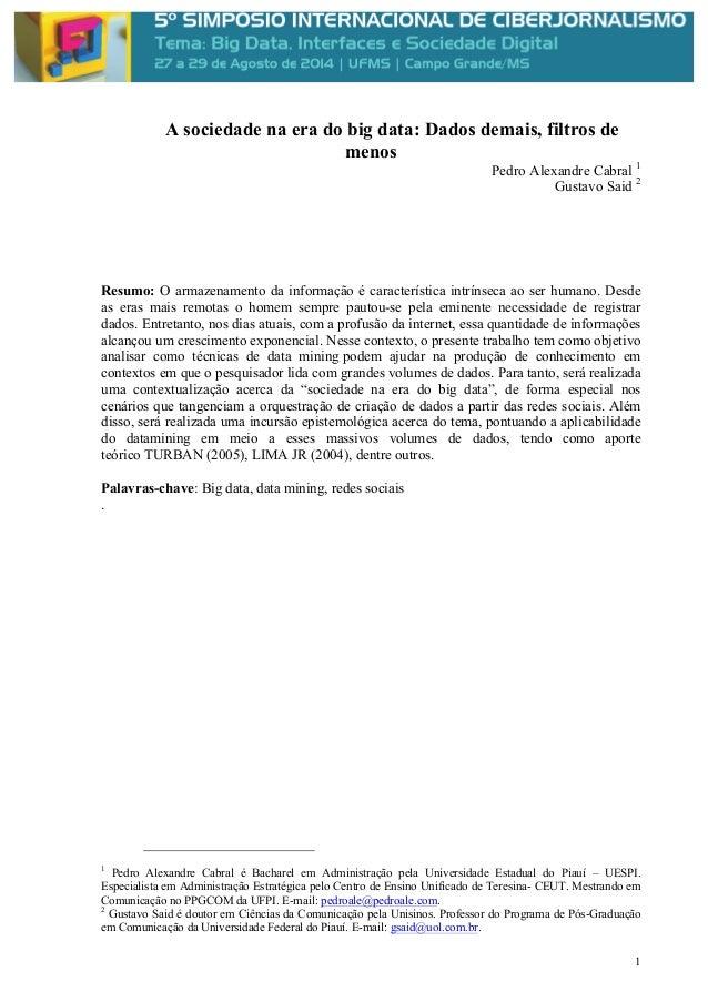1  A sociedade na era do big data: Dados demais, filtros de  menos  Pedro Alexandre Cabral 1  Gustavo Said 2  Resumo: O ar...