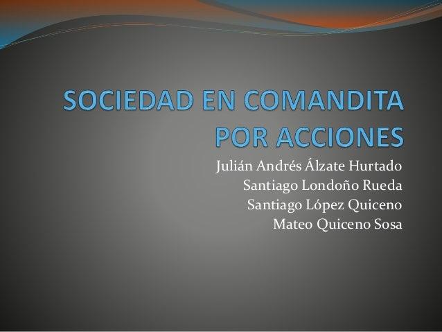 Julián Andrés Álzate Hurtado Santiago Londoño Rueda Santiago López Quiceno Mateo Quiceno Sosa