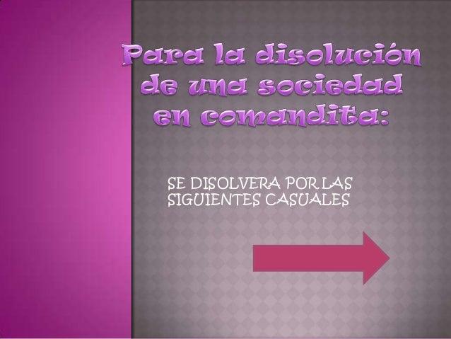  Por las causales generales de disolución de las sociedades establecidas en el artículo 218 del código de comercio.  Cua...