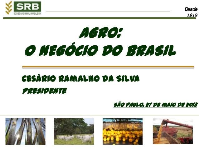 Desde1919AGRO:O NEGÓCIO DO BRASILCesário Ramalho da SilvaPresidenteSão Paulo, 27 de maio de 2013