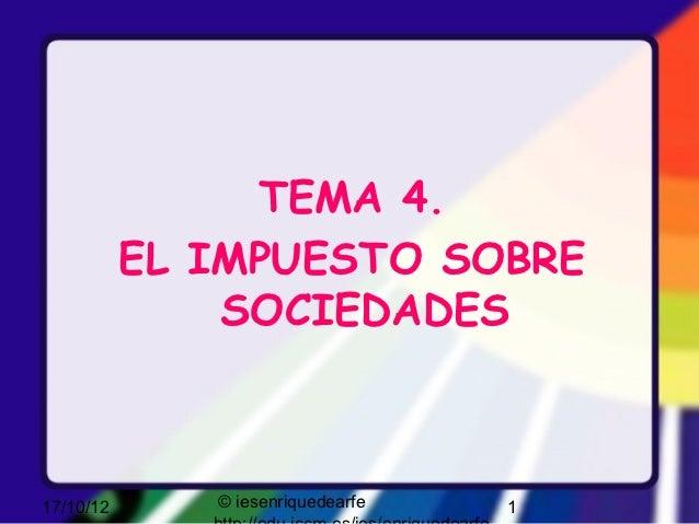 TEMA 4.           EL IMPUESTO SOBRE               SOCIEDADES17/10/12      © iesenriquedearfe   1