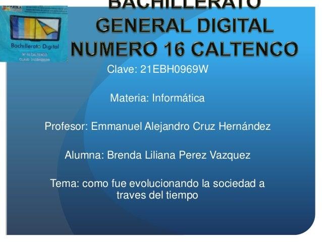 Clave: 21EBH0969W Materia: Informática Profesor: Emmanuel Alejandro Cruz Hernández Alumna: Brenda Liliana Perez Vazquez Te...