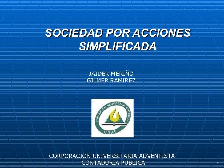 SOCIEDAD POR ACCIONES SIMPLIFICADA CORPORACION UNIVERSITARIA ADVENTISTA CONTADURIA PUBLICA JAIDER MERIÑO GILMER RAMIREZ