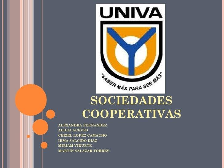 SOCIEDADES         COOPERATIVASALEXANDRA FERNANDEZALICIA ACEVESCEIZEL LOPEZ CAMACHOIRMA SALCIDO DIAZMIRIAM VIRUETEMARTIN S...