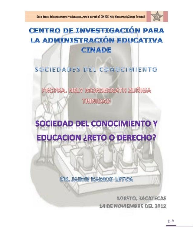 Sociedades del conocimiento y educación ¿reto o derecho? CINADE. Nely Monserrath Zuñiga Trinidad
