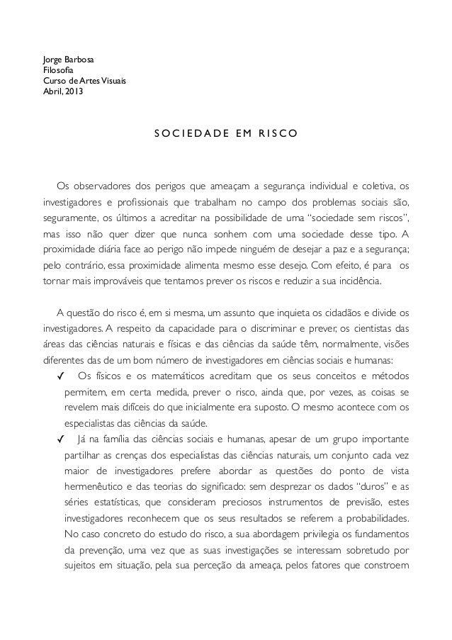 Jorge BarbosaFilosofiaCurso de ArtesVisuaisAbril, 2013S O C I E DA D E E M R I S C OOs observadores dos perigos que ameaçam...