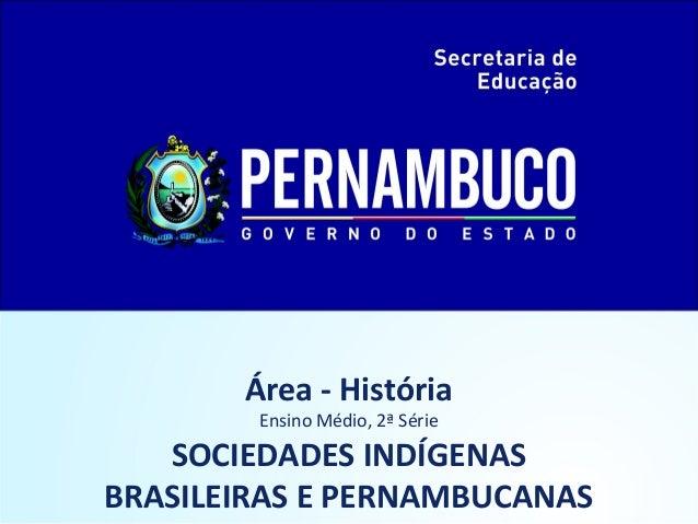 Área - História        Ensino Médio, 2ª Série   SOCIEDADES INDÍGENASBRASILEIRAS E PERNAMBUCANAS