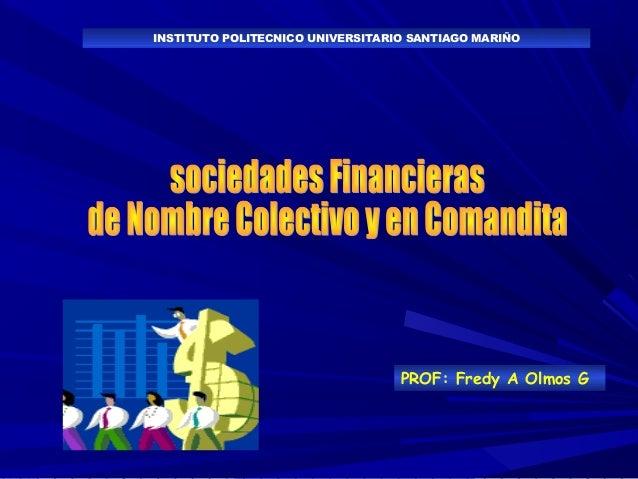 INSTITUTO POLITECNICO UNIVERSITARIO SANTIAGO MARIÑO  PROF: Fredy A Olmos G