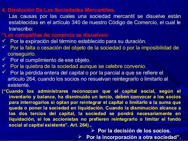 4. Disolución De Las Sociedades Mercantiles. Las causas por las cuales una sociedad mercantil se disuelve están establecid...
